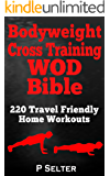 Bodyweight Training: Bodyweight Cross Training WOD Bible: 220 Travel Friendly Home Workouts (Bodyweight Training, Bodyweight Exercises, Strength Training, ... Bodybuilding, Home Workout, Gymnastics)