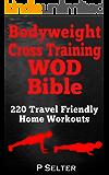 Bodyweight Training: Bodyweight Cross Training WOD Bible: 220 Travel Friendly Home Workouts (Bodyweight Training…