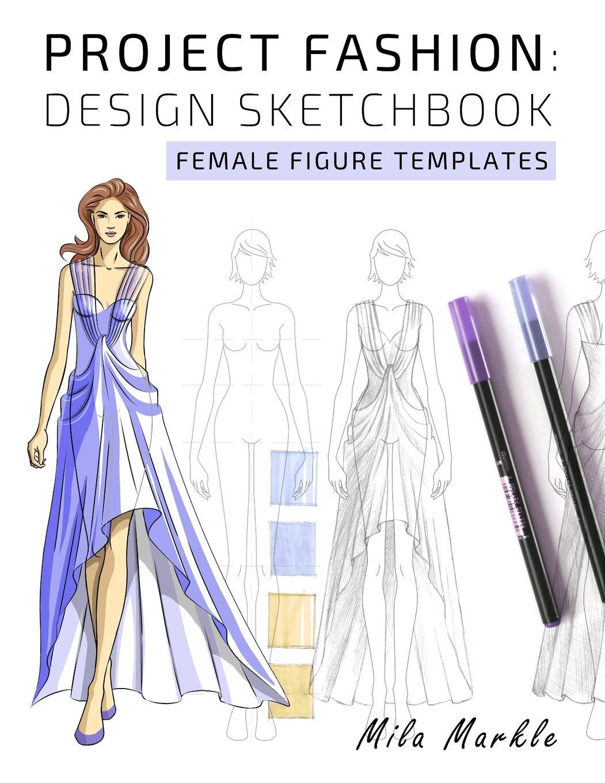 Project Fashion Design Sketchbook Female Figure Templates 1 Designing Clothes Illustration Technical Drawing Amazon Co Uk Markle Mila 9781796974805 Books
