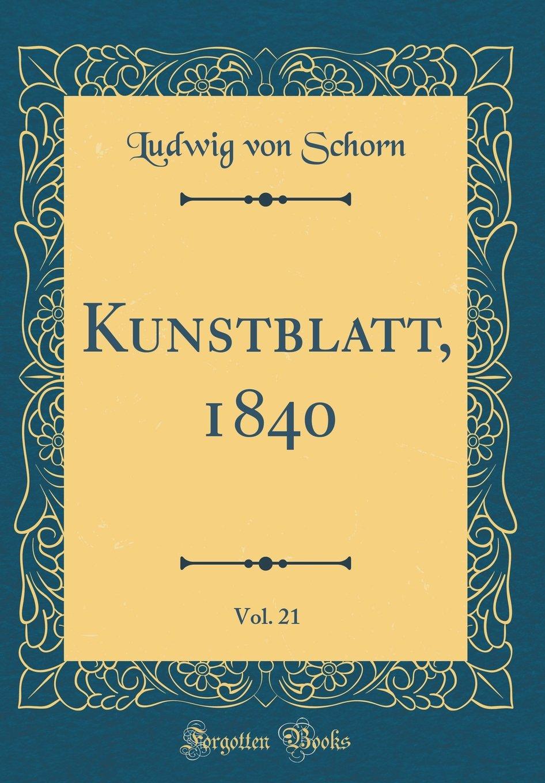Kunstblatt, 1840, Vol. 21 (Classic Reprint): Amazon.es ...
