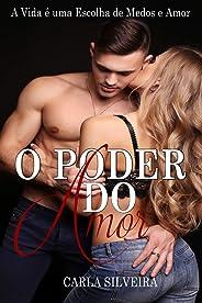 O Poder do Amor: A Vida é uma Escolha de Medos e Amor (Série O Poder do Amor Livro 1)