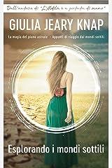 Esplorando i mondi sottili (La magia del piano astrale – Appunti di viaggio dai mondi sottili) (Italian Edition) Kindle Edition