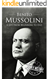 Benito Mussolini: A Life From Beginning to End (English Edition)