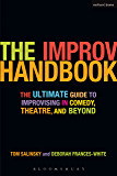 The Improv Handbook: The Ultimate Guide to Improvising in Comedy, Theatre, and Beyond (Modern Plays)
