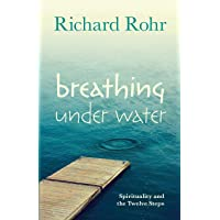 Breathing Under Water: Spirituality and the Twelve Steps