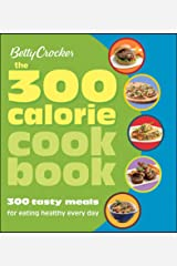 The 300 Calorie Cookbook: 300 Tasty Meals for Eating Healthy Every Day (Betty Crocker Cooking) Kindle Edition