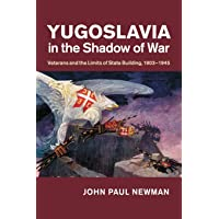 Yugoslavia in the Shadow of War: Veterans and the Limits of State Building, 1903–1945