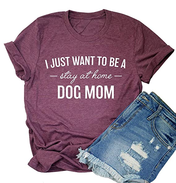 9535cd05 Amazon.com: MOMOER Dog Mom Shirt for Women I Just Want to Be a Stay at Home  Dog Mom Short Sleeve Cotton T-Shirt for Dog Lover Gift: Clothing