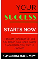 Your Success Starts Now: Timeless Principles to Help You Reach Your Goals Faster & Accelerate Your Path To Success Kindle Edition