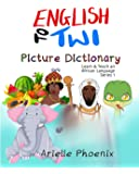 English to Twi Bilingual Picture Dictionary: (Learn & Teach An African Language)