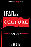 Lead with Culture: What Really Matters in Our Schools (A Lead Like a PIRATE Guide)