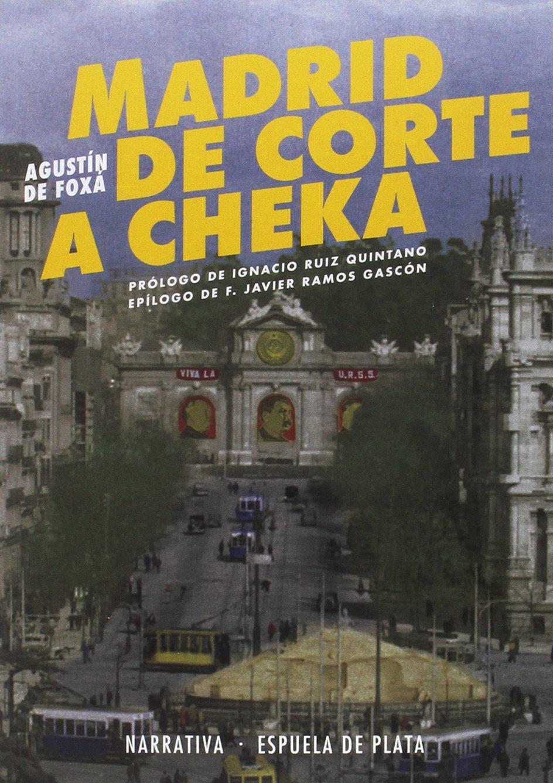 Madrid de Corte a Cheka (Narrativa): Amazon.es: Foxá, Agustín de, Ruiz-Quintano, Ignacio, Ramos Gascón, Francisco Javier: Libros