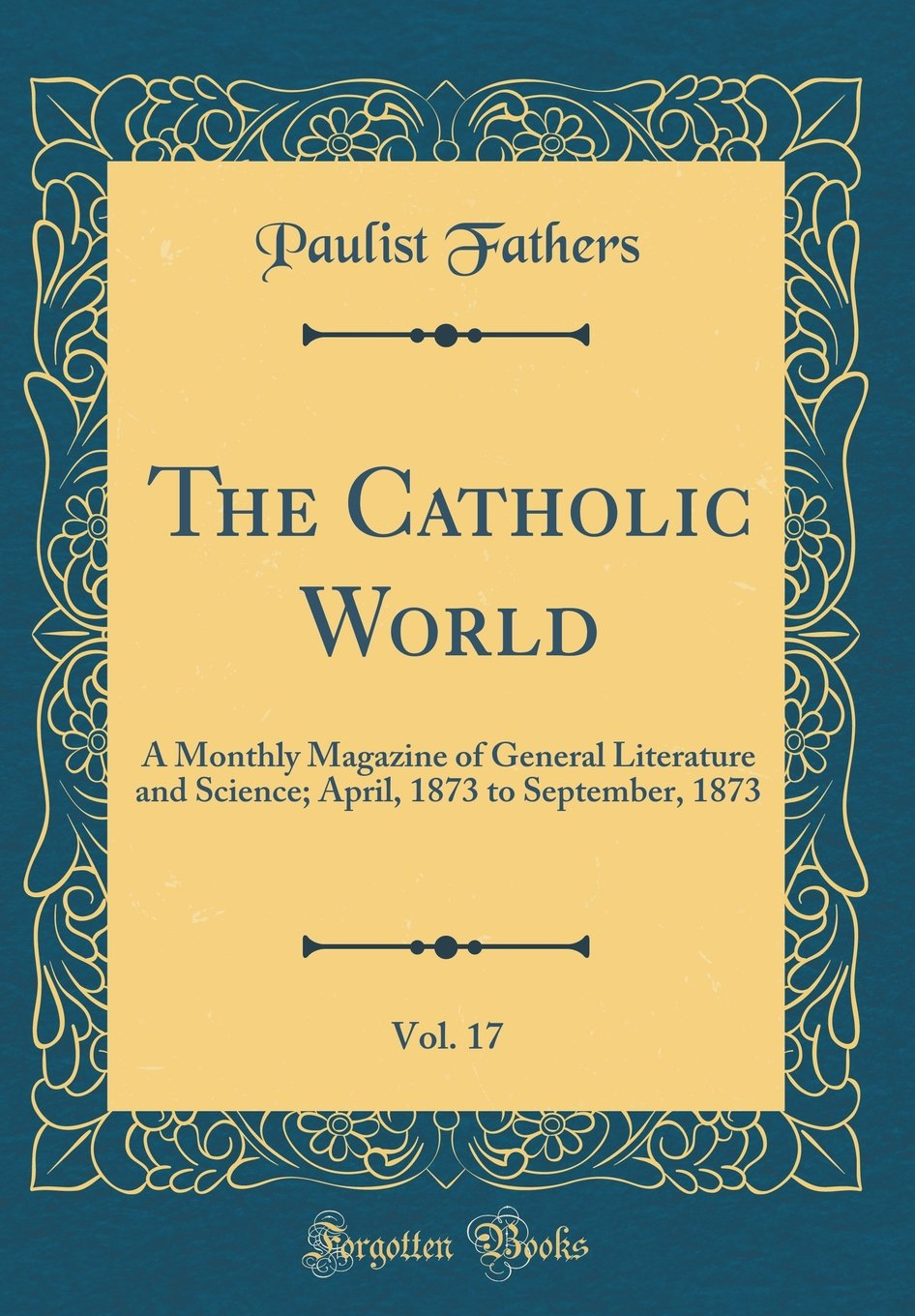 Download The Catholic World, Vol. 17: A Monthly Magazine of General Literature and Science; April, 1873 to September, 1873 (Classic Reprint) pdf epub