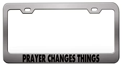 Prayer Changes Things Black Metal License Plate Frame Tag Holder