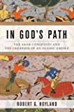 In God's Path: The Arab Conquests and the Creation of an Islamic Empire (Ancient Warfare and Civilization)