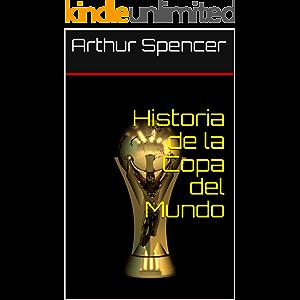 Historia de la Copa del Mundo (Spanish Edition)