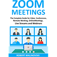 Zoom Meetings: The Complete Guide For Video Conferences, Remote Working, Online Meetings, Live Streams And Webinars book cover