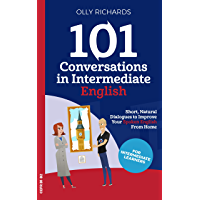 101 Conversations in Intermediate English: Short Natural Dialogues to Boost Your Confidence & Improve Your Spoken…