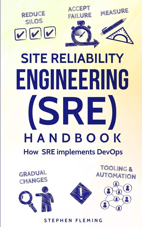 Site Reliability Engineering (SRE) Handbook: How SRE Implements DevOps (Continuous Delivery)