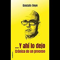 …Y ahí lo dejo. Crónica de un proceso (No Ficción) (Spanish Edition)