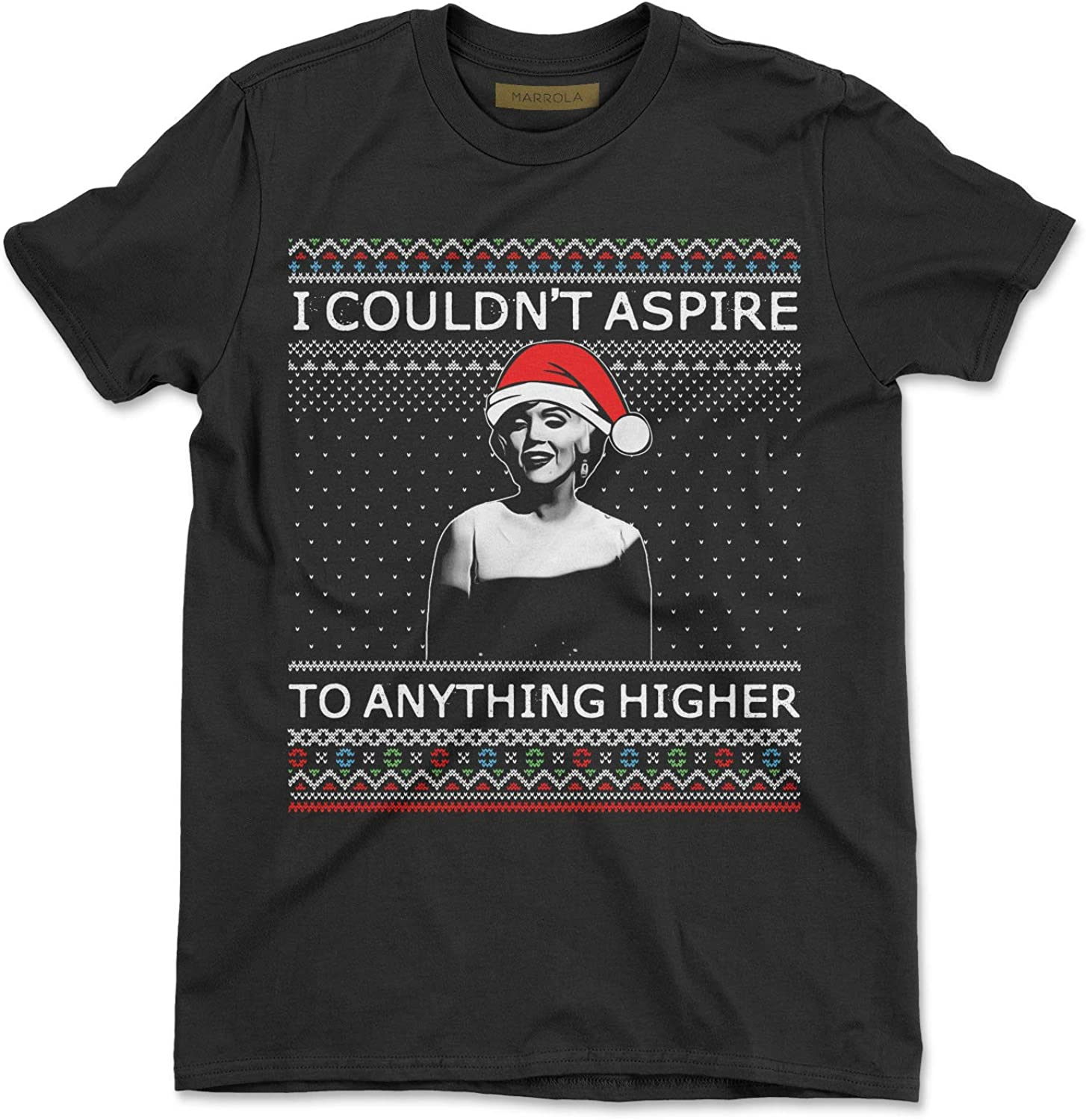 Marrola I Couldnt Aspire to Anything Higher Ugly Christmas T-Shirt