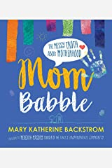 Mom Babble: The Messy Truth about Motherhood Kindle Edition