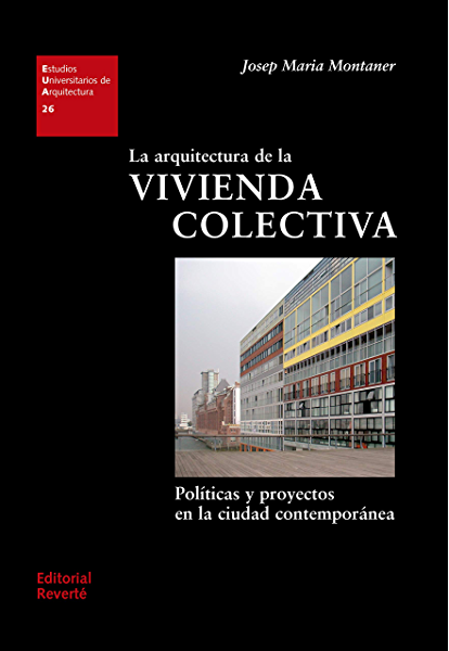 La arquitectura de la vivienda colectiva: Políticas y proyectos en la ciudad contemporánea (Estudios Universitarios de Arquitectura nº 26) eBook: Montaner, Josep Maria, Sainz, Jorge: Amazon.es: Tienda Kindle