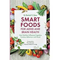 Smart Foods for ADHD and Brain Health: How Nutrition Influences Cognitiv: How Nutrition Influences Cognitive Function…