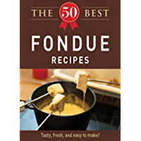 The 50 Best Fondue Recipes: Tasty, fresh, and easy to make! (English Edition)