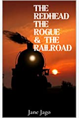 The Redhead, The Rogue and The Railroad Kindle Edition