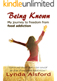 Being Known: My journey to freedom from food addiction