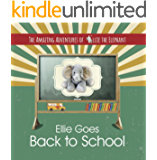The Amazing Adventures of Ellie the Elephant - Ellie Goes Back To School (Children's Book, Back to School, Volume 3)