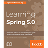 Learning Spring 5.0: Build enterprise-grade applications using Spring MVC, ORM Hibernate and RESTful APIs
