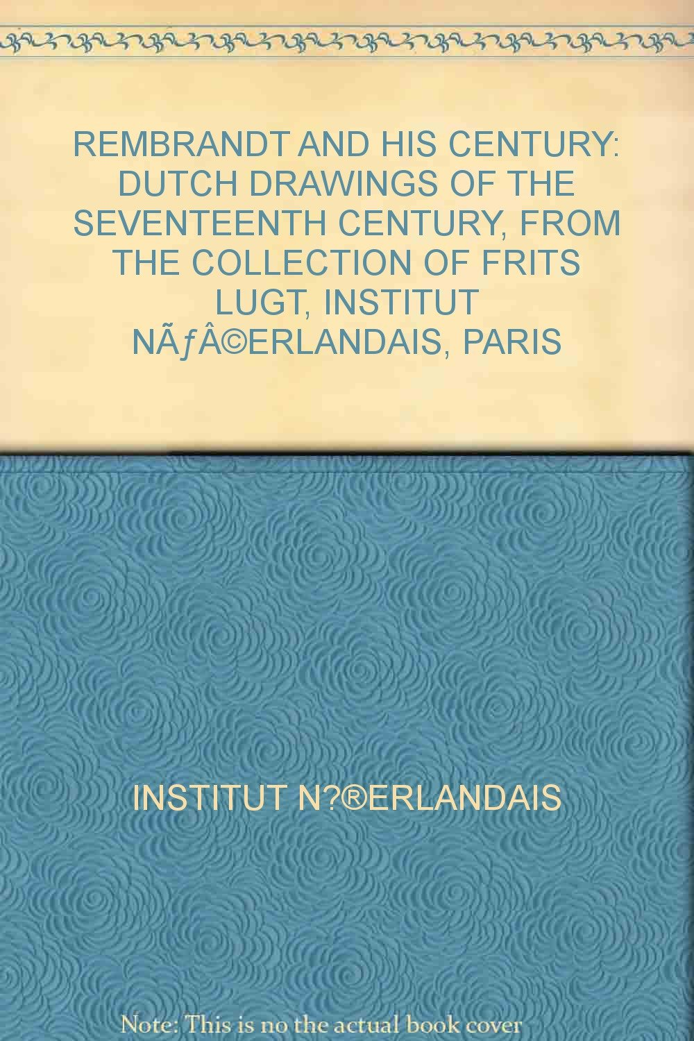 rembrandt and his century dutch drawings of the seventeenth century from the collection of frits lugt institut nerlandais paris