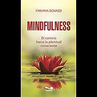 MINDFULNESS: el camino hacia la plenitud consciente (Spanish Edition)