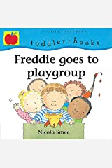 Freddie Goes To Playgroup (Toddler Books) Paperback