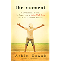 The Moment: A Practical Guide to Creating a Mindful Life in a Distracted World (English Edition)