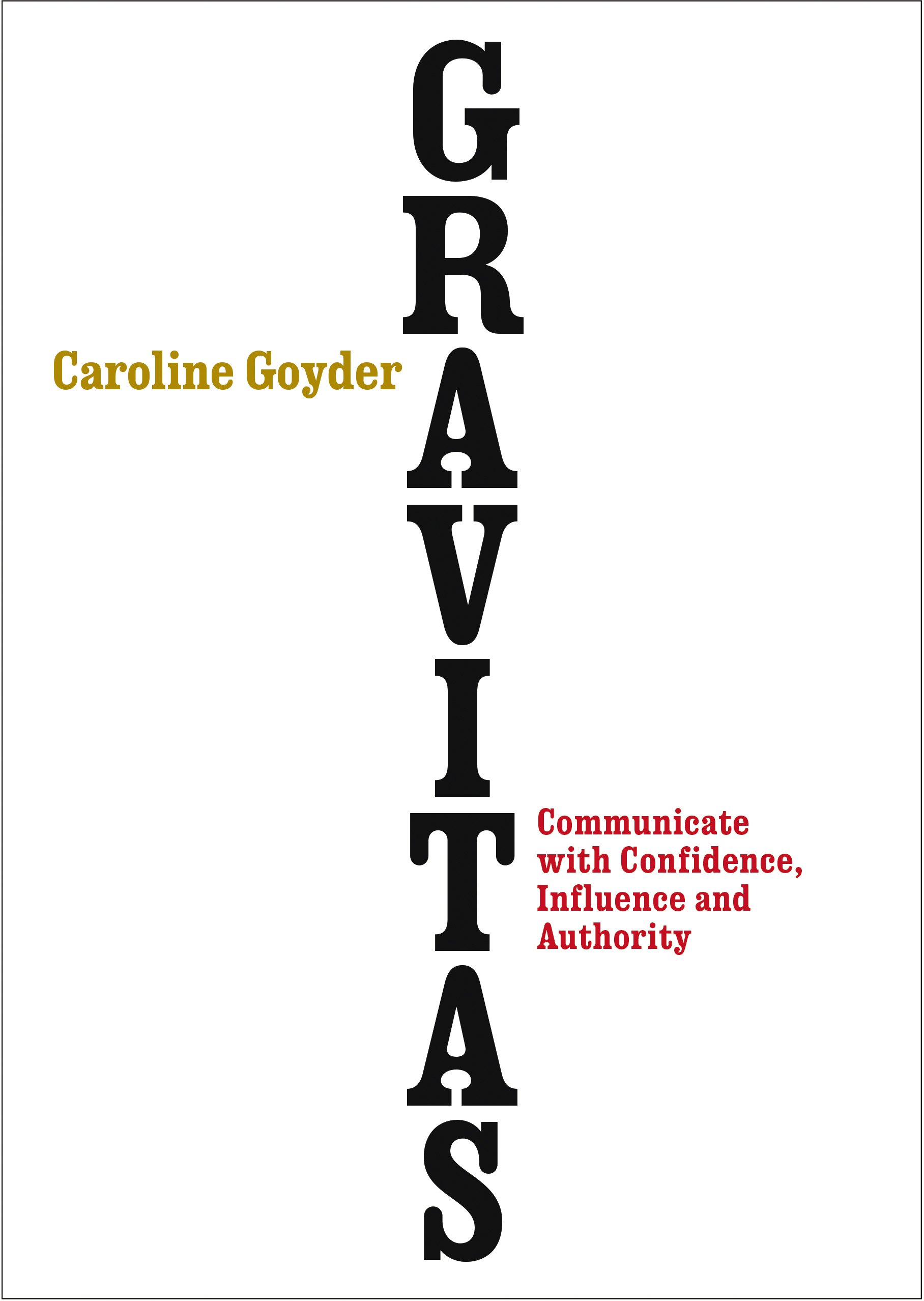 Gravitas  Communicate With Confidence Influence And Authority