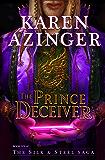 The Prince Deceiver (The Silk & Steel Saga Book 6)