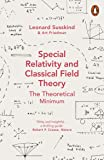 Special Relativity And Classical Field Theory (Theoretical Minimum 3)