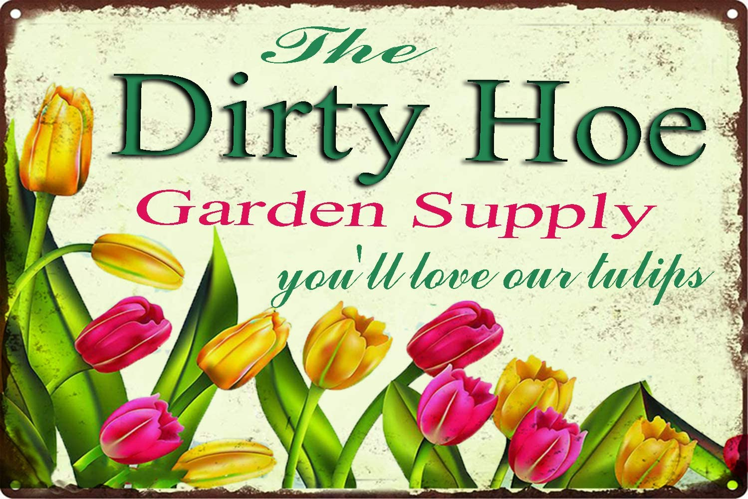 ICRAEZY The Dirty Hoe Garden Supply You'll Love Our Tulips Metal Walls Decorated with 8x12 inchvintage Vintage Tin Sign Home Kitchen Cafe Club Wall Art Sign