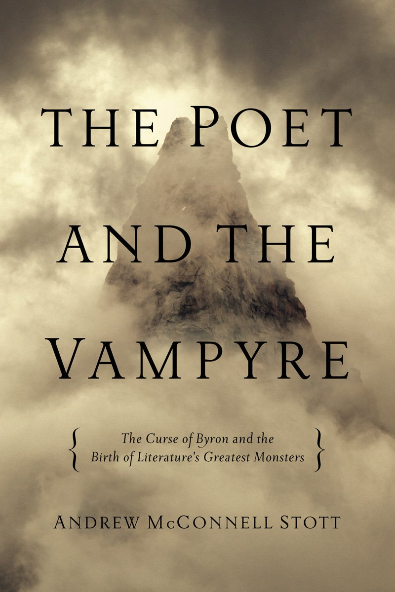 Read Online The Poet and the Vampyre: The Curse of Byron and the Birth of Literature's Greatest Monsters ebook