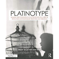 Platinotype: Making Photographs in Platinum and Palladium with the Contemporary Printing-out Process (Contemporary…