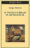Il piccolo libraio di Archangelsk (Biblioteca Adelphi)