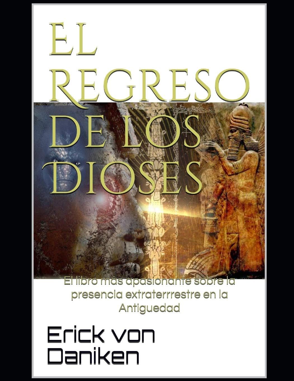 El Regreso de los Dioses: El libro más apasionante sobre la presencia extraterrestre en la Antigüedad: Amazon.es: Daniken, Erick von: Libros