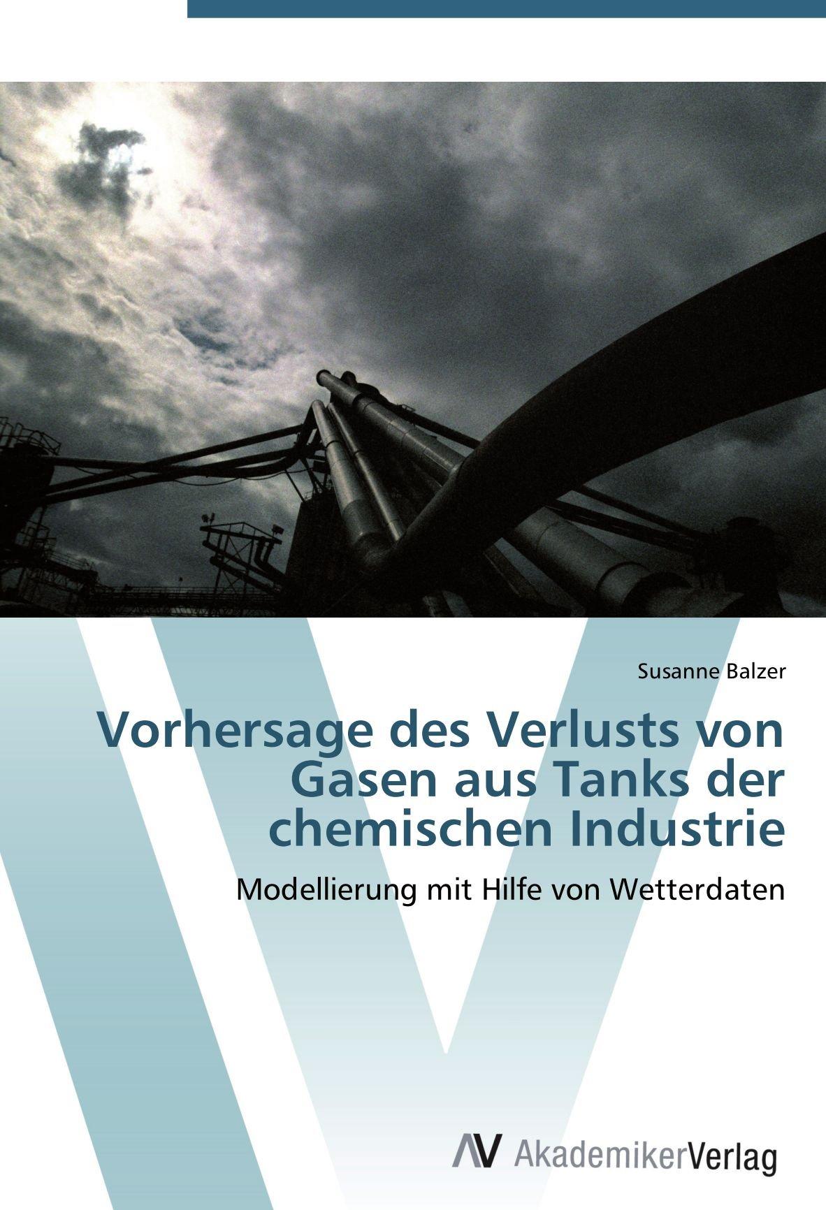 Download Vorhersage des Verlusts von Gasen aus Tanks der chemischen Industrie: Modellierung mit Hilfe von Wetterdaten (German Edition) ebook