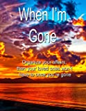Image for When I'm Gone: Organize your affairs, then your loved ones won't have to. A journal for all the important information…