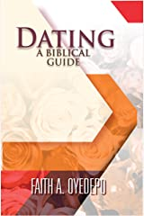 Dating: A Biblical Guide Kindle Edition