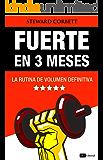 Fuerte en 3 meses: La rutina de volumen definitiva (Spanish Edition)