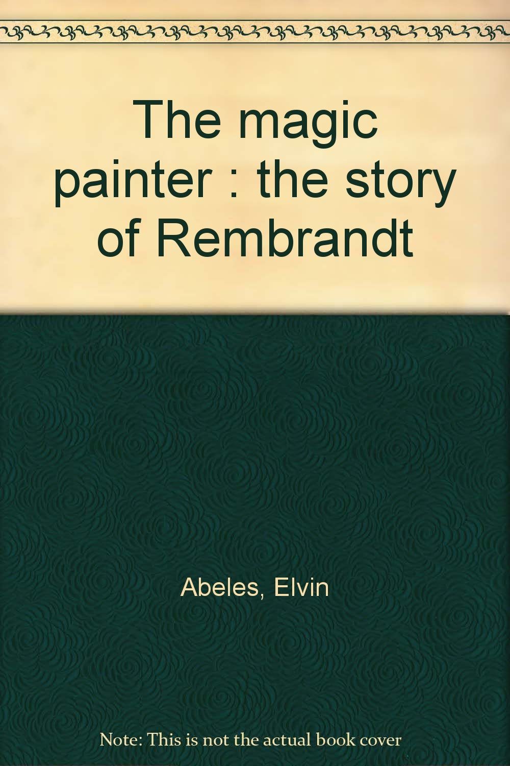the story of rembrandt the magic painter